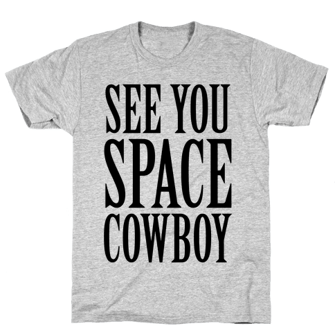 See You Space Cowboy Mens T-Shirt