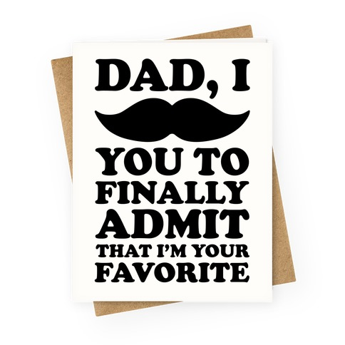 Dad I Mustache You To Finally Admit That I'm Your Favorite Greeting Card
