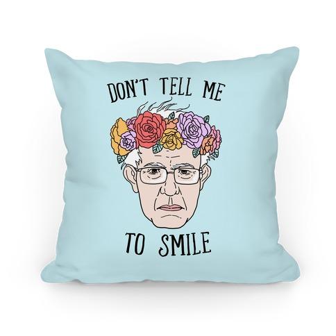 Bernie: Don't Tell Me To Smile Pillow
