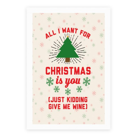 all i want for christmas is you just kidding give me wine poster - Wine Christmas
