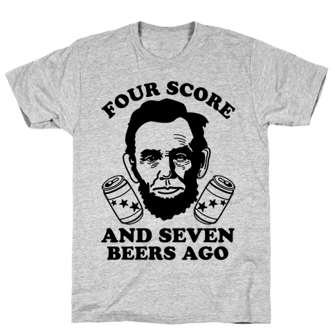 Four Score and Seven Beers Ago Mens T-Shirt