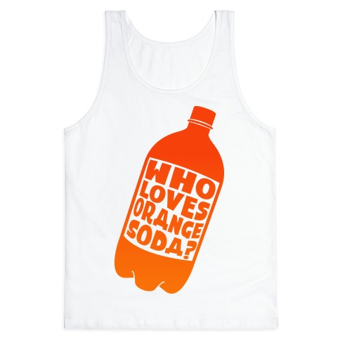 Who Loves Orange Soda (Half 1) Tank Top