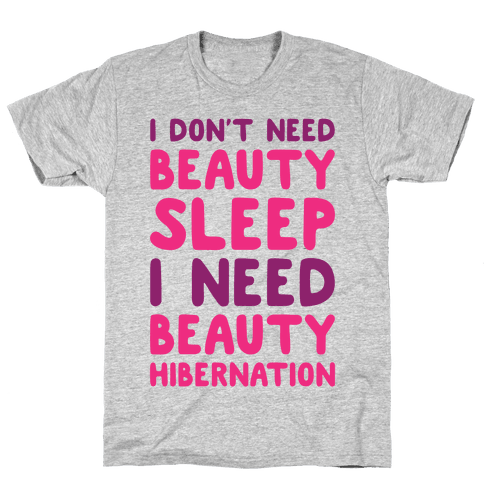 I Need Beauty Hibernation Mens T-Shirt