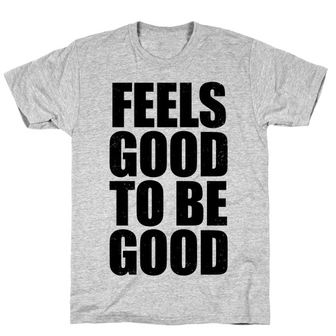 Feels Good To Be Good (Tank) T-Shirt