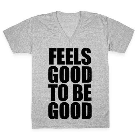 Feels Good To Be Good (Tank) V-Neck Tee Shirt