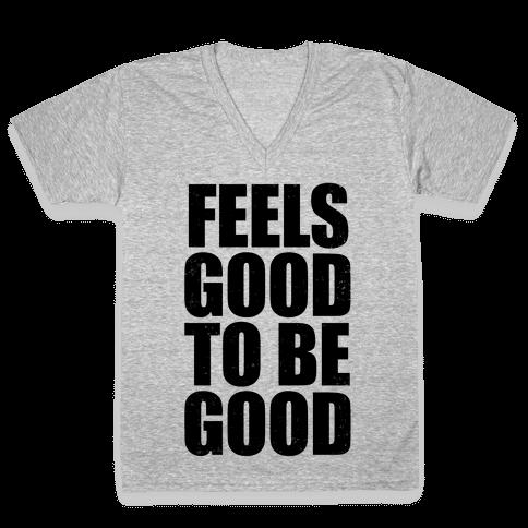 Feels Good To Be Good (Tank) V-Neck Tee Shirt