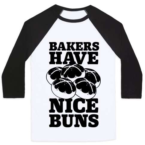 Bakers Have Nice Buns Baseball Tee
