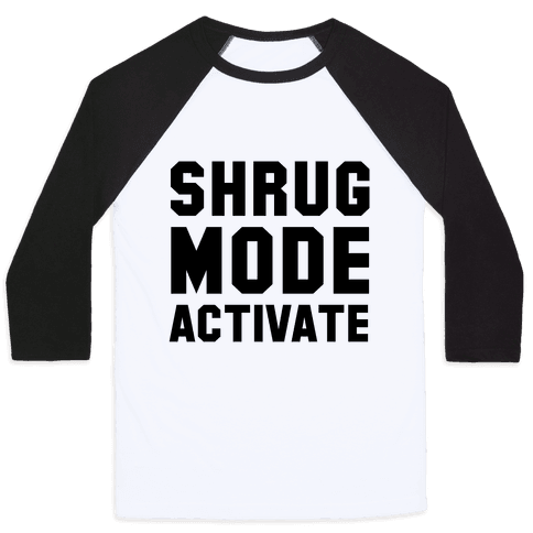 Shrug Mode Activate Baseball Tee