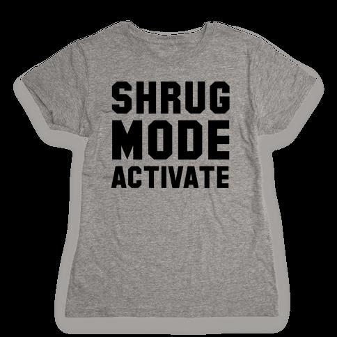Shrug Mode Activate Womens T-Shirt