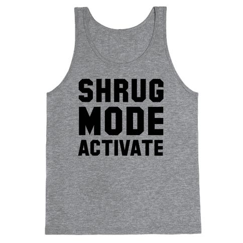 Shrug Mode Activate Tank Top