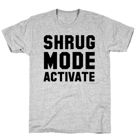 Shrug Mode Activate Mens T-Shirt