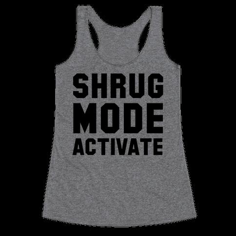 Shrug Mode Activate Racerback Tank Top