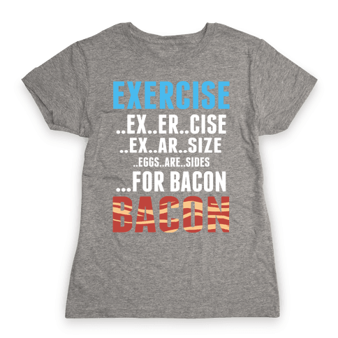 Eggs are Sides for Bacon! (Sweatshirt) Womens T-Shirt