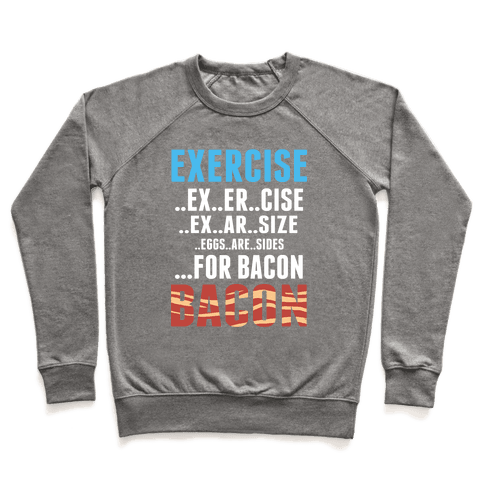 Eggs are Sides for Bacon! (Sweatshirt) Pullover