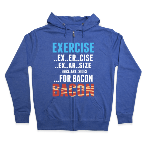 Eggs are Sides for Bacon! (Sweatshirt) Zip Hoodie