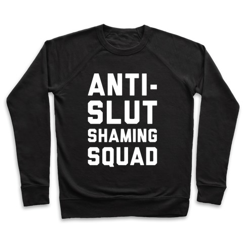 Anti-Slut Shaming Squad Pullover