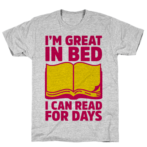 I'm Great in Bed I Can Read for Days Mens T-Shirt