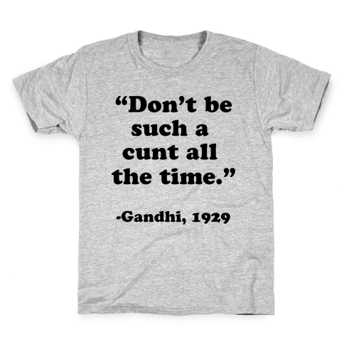 """Don't Be Such A C*** All The Time."" - Gandhi 1929 Kids T-Shirt"