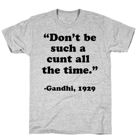 """Don't Be Such A C*** All The Time."" - Gandhi 1929 T-Shirt"