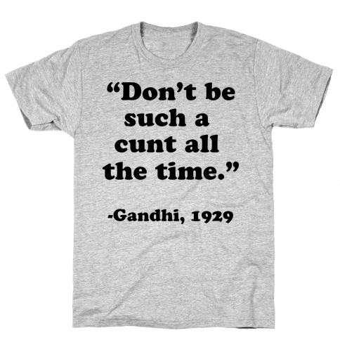 """Don't Be Such A C*** All The Time."" - Gandhi 1929 Mens T-Shirt"