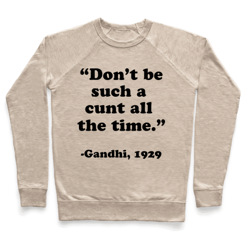 """""""Don't Be Such A C*** All The Time."""" - Gandhi 1929 Pullover"""