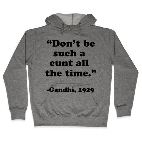 """""""Don't Be Such A C*** All The Time."""" - Gandhi 1929 Hooded Sweatshirt"""
