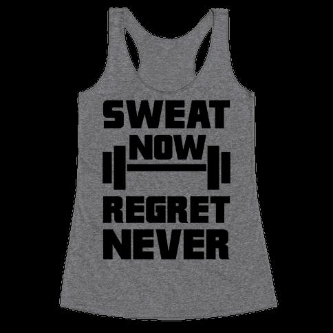 Sweat Now, Regret Never Racerback Tank Top