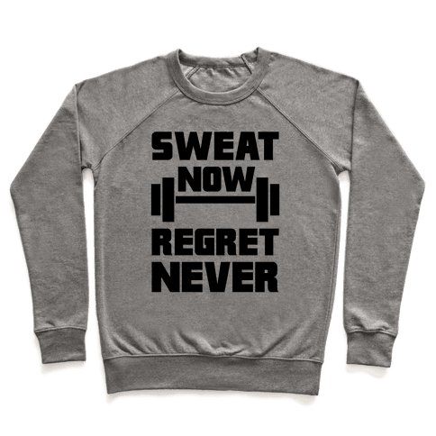 Sweat Now, Regret Never Pullover