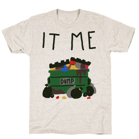 It Me Trash Dumpster T-Shirt