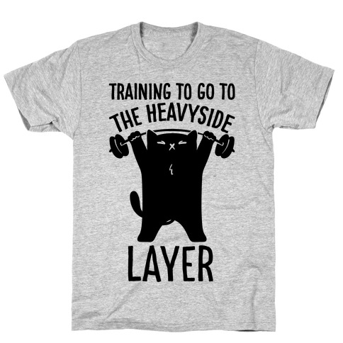 Training To Go To The Heavyside Layer Parody Mens/Unisex T-Shirt