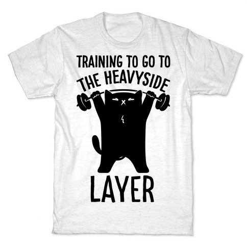 Training To Go To The Heavyside Layer Parody T-Shirt