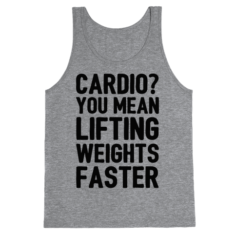 Cardio You Mean Lifting Weights Faster Tank Top