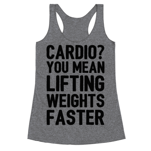 Cardio You Mean Lifting Weights Faster Racerback Tank Top