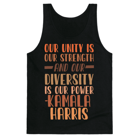 Our Unity is Our Strength And Our Diversity is Our Power Kamala Tank Top