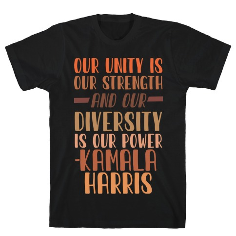 Our Unity is Our Strength And Our Diversity is Our Power Kamala T-Shirt