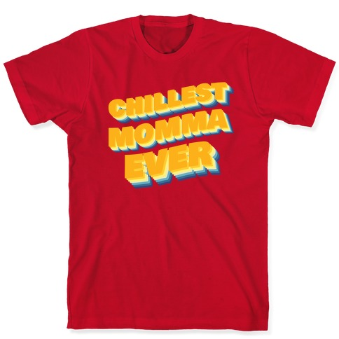 Chillest Momma Ever T-Shirt