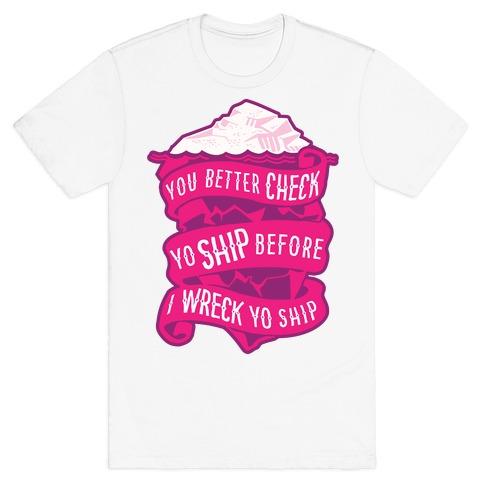 Check Yo Ship Before I Wreck Yo Ship T-Shirt