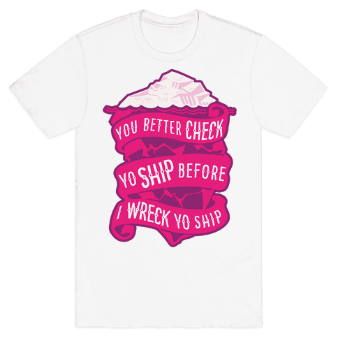 Check Yo Ship Before I Wreck Yo Ship Mens T-Shirt