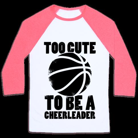 Too Cute To Be a Cheerleader (Basketball) Baseball Tee