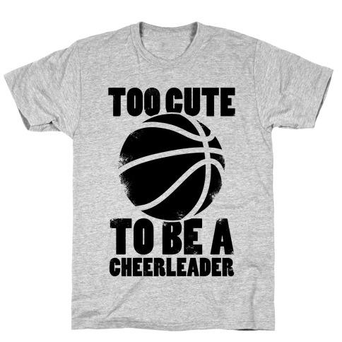 Too Cute To Be a Cheerleader (Basketball) T-Shirt