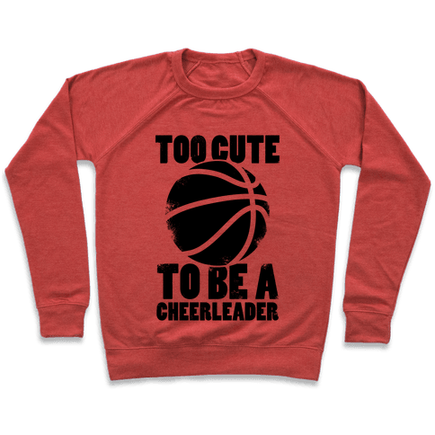 Too Cute To Be a Cheerleader (Basketball) Pullover