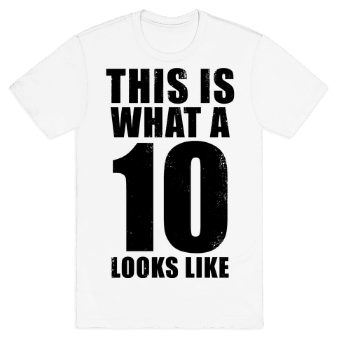 This is What a 10 Looks Like Mens T-Shirt