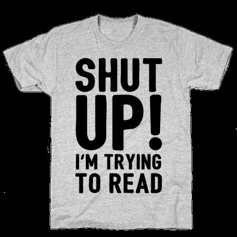 Shut Up I'm Trying To Read Mens T-Shirt