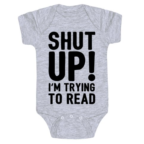 Shut Up I'm Trying To Read Baby Onesy