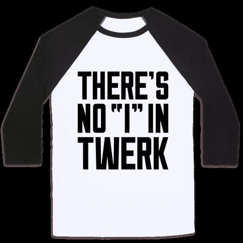 "No ""I"" In Twerk Baseball Tee"