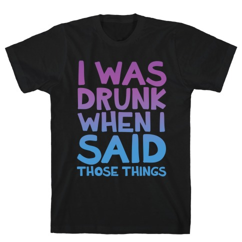 I Was Drunk T-Shirt