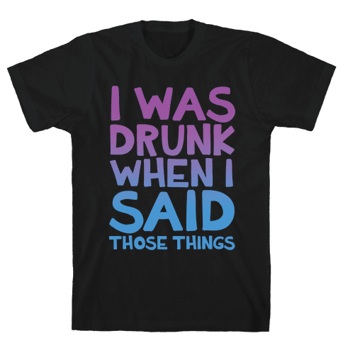 I Was Drunk Mens T-Shirt