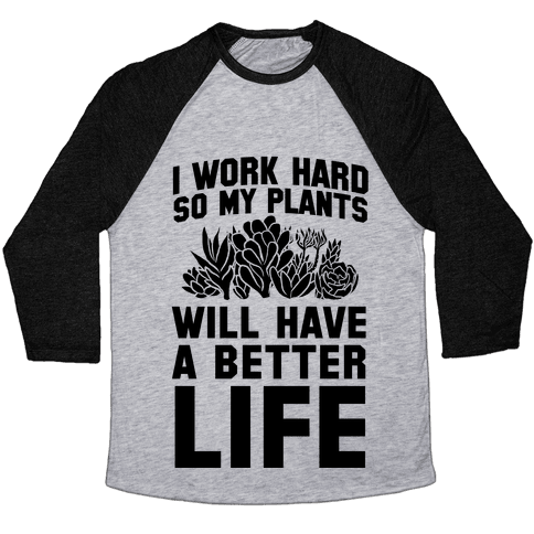 I Work Hard So My Plants Will Have a Better Life Baseball Tee