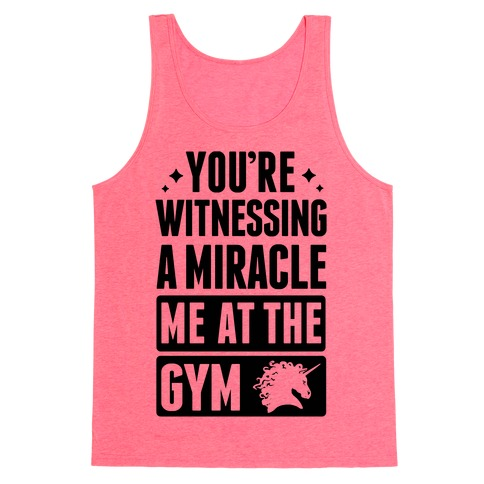 You're Witnessing A Miracle Me At The Gym Tank Top