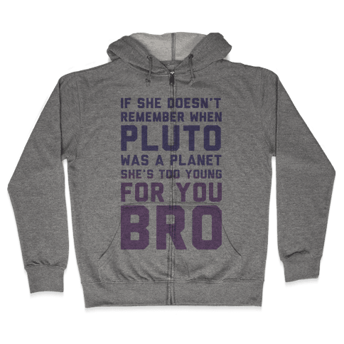 If She Doesn't Remember When Pluto Was A Planet Then She's Too Young For You Bro Zip Hoodie
